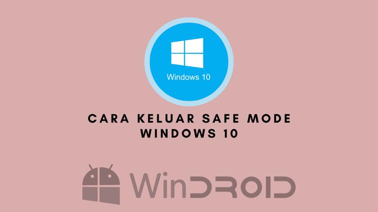 keluar dari safe mode windows 10